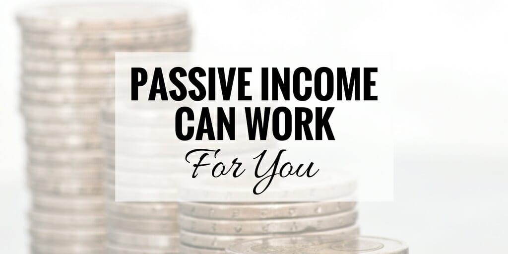 "A picture of stacks of coins with words ""passive income can work for you"" superimposed over it."
