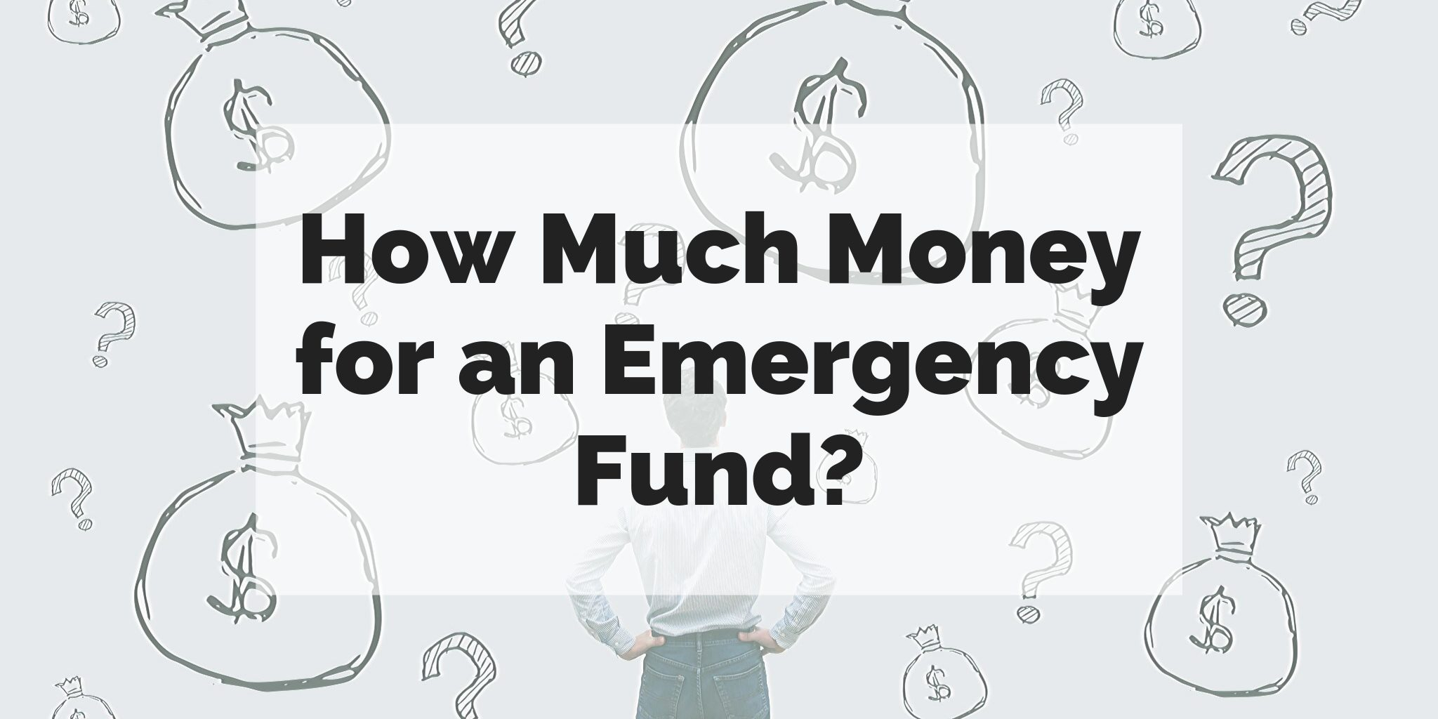 """""""How much money for an emergency fund?"""" text super-imposed over a photo of a confused man looking at a wall with question marks and money bags painted on it."""