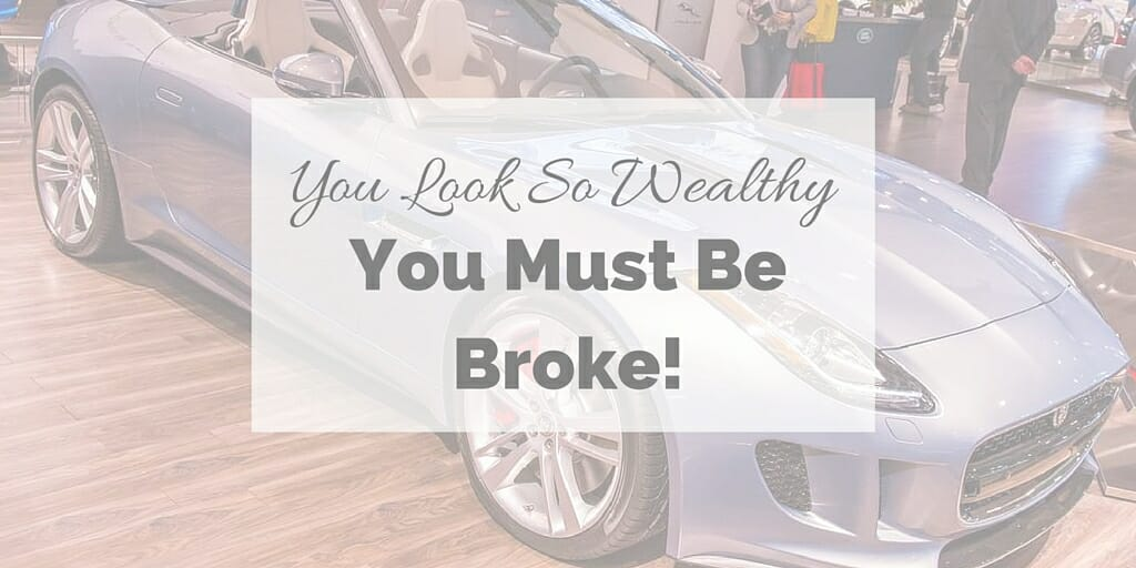 You Look So Wealthy. You Must Be Broke!