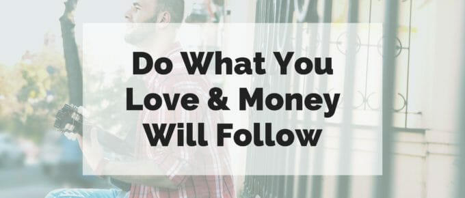 "The text ""do what you love & money will follow"" super-imposed over a photo of a man playing guitar."