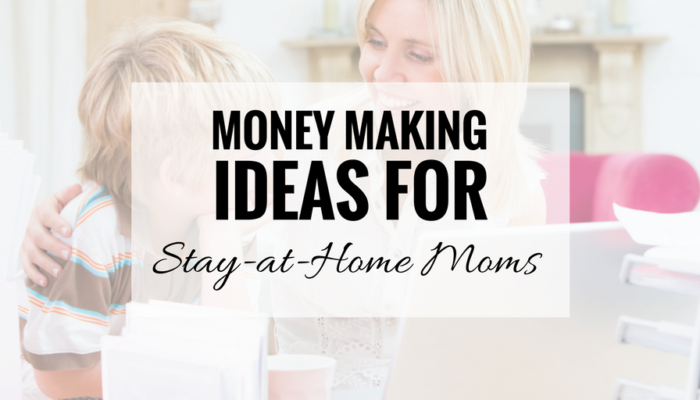 Money Making Ideas for Stay-at-Home Moms