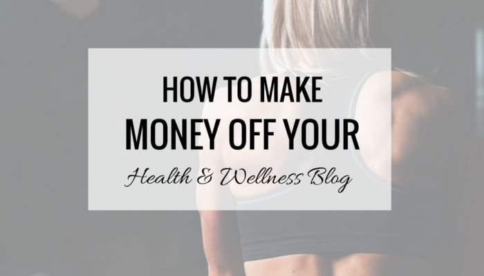 How to Make Money Off Your Health and Wellness Blog