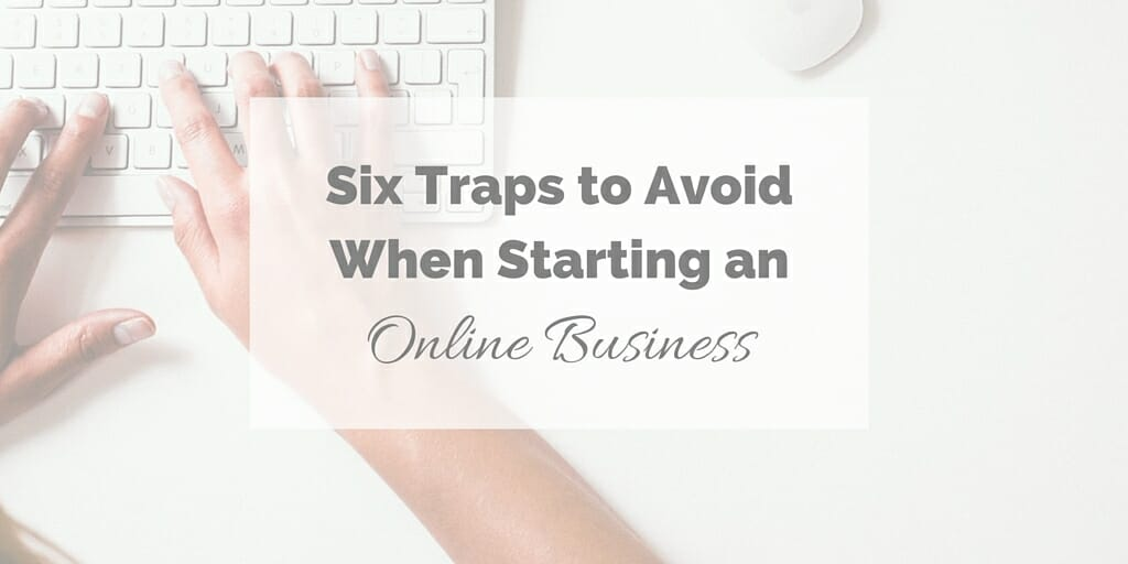 Six Traps to Avoid When Starting an Online Business