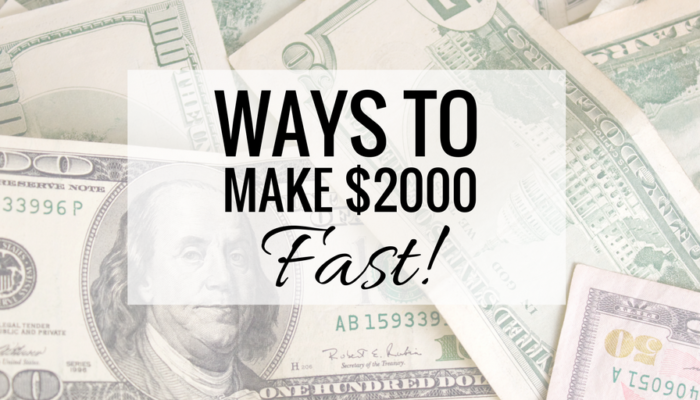 11+ Ways to Make $2000 Dollars Fast