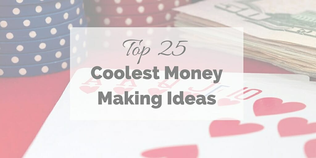 Top 25 Coolest Money Making Ideas