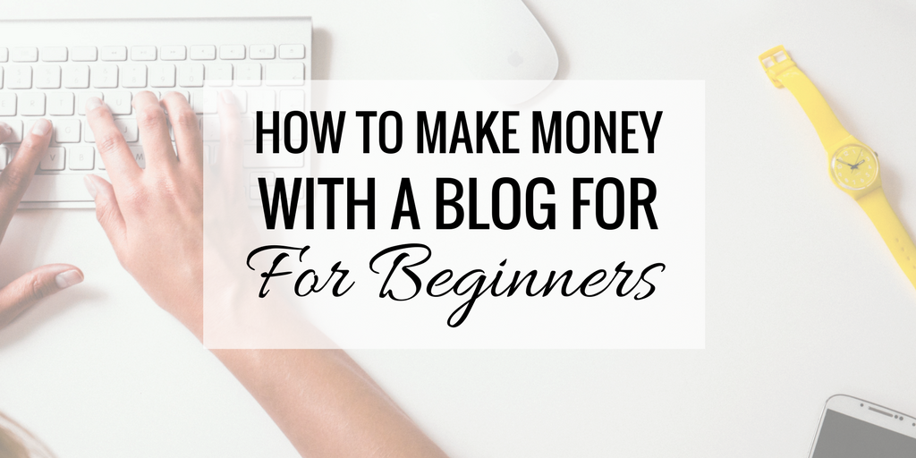 How to make money with a blog for beginners for How to build a blog