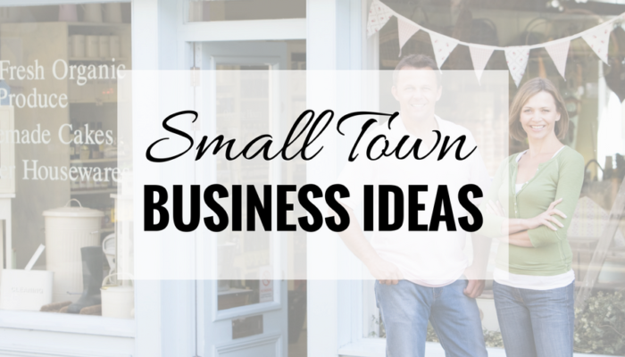 Small Town Business Ideas – 55 Great Business Ideas for Small and Rural Towns