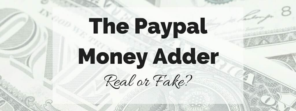 "Text reading ""The Paypal Money Adder - Real or Fake"" super imposed over dollar bills."