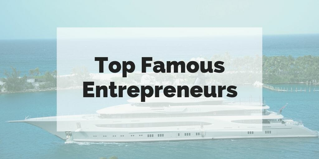 """Top Famous Entrepreneurs"" text superimposed over yacht in front of tropical island."