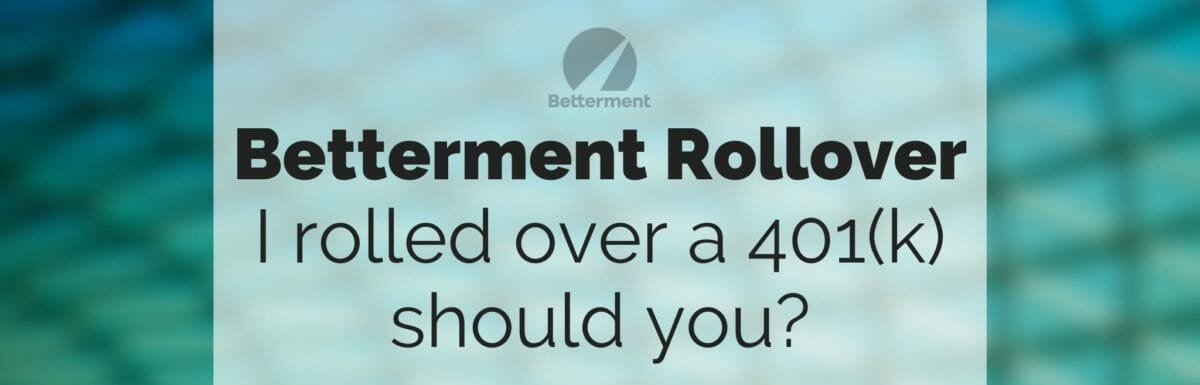 Betterment Rollover: I rolled over a 401(k) should you?