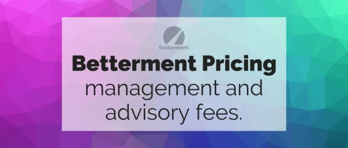 "Geometric gradient background with text ""Betterment Pricing management and advisory fees"" super-imposed over it."