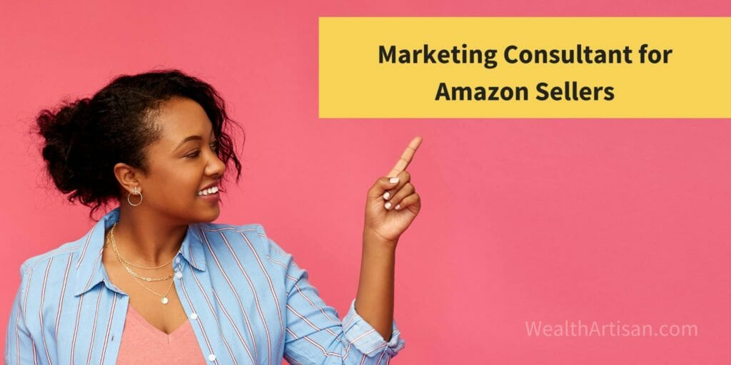 side hustle: marketing consultant for Amazon sellers