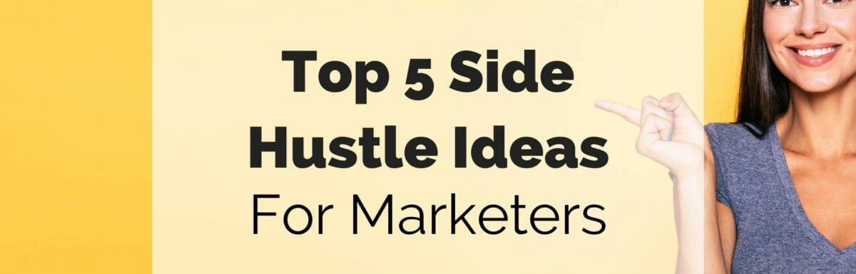 top 5 side hustle ideas for marketers