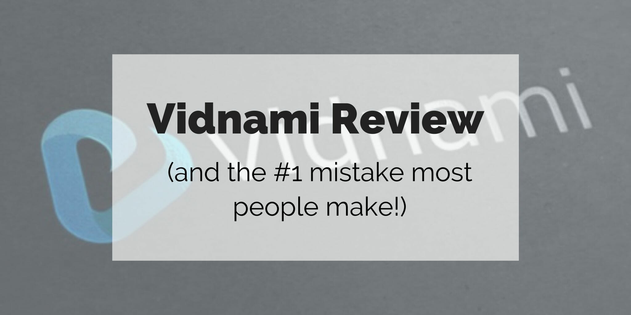 Vidnami review and the #1 mistake most people make!