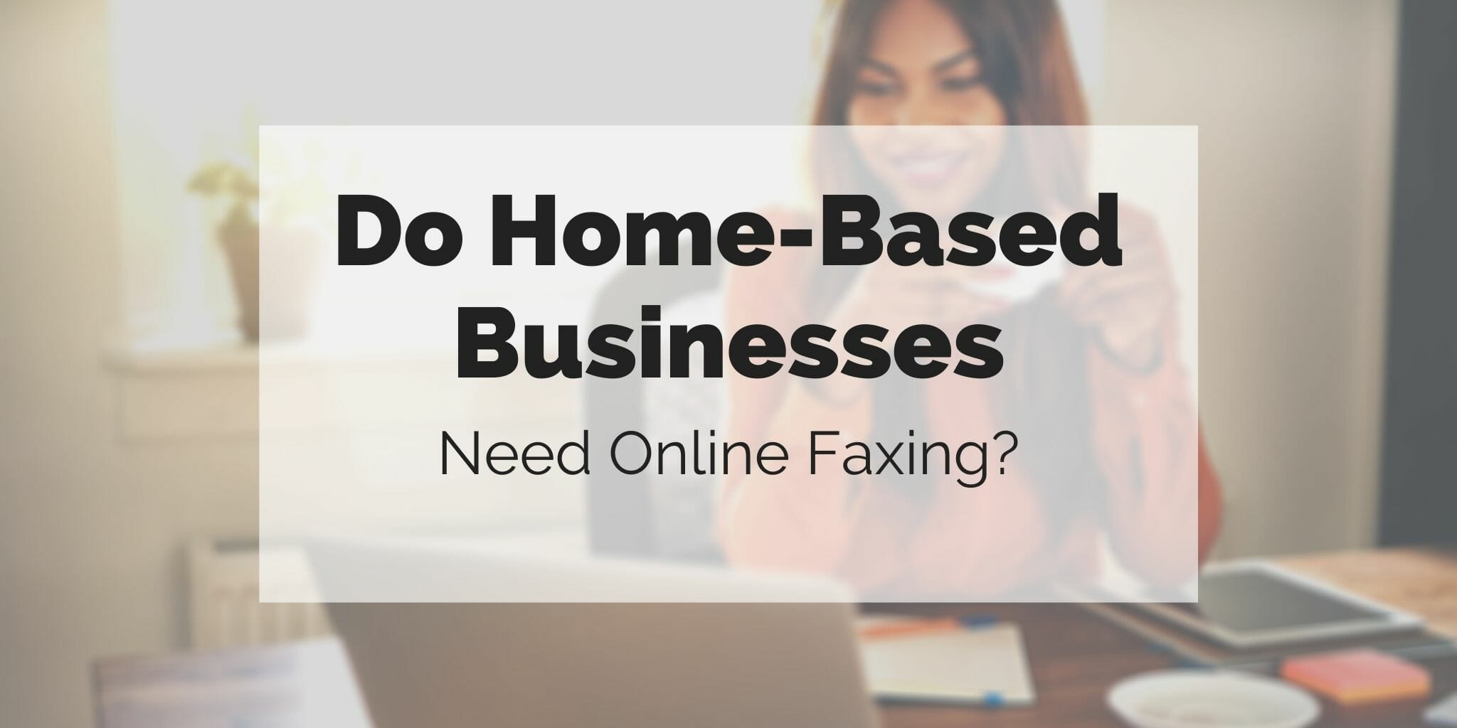 Do home-based businesses need online faxing?